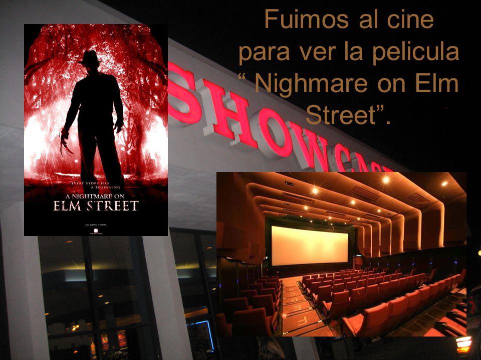 Fuimos al cine para ver la pelicula Nighmare on Elm Street.