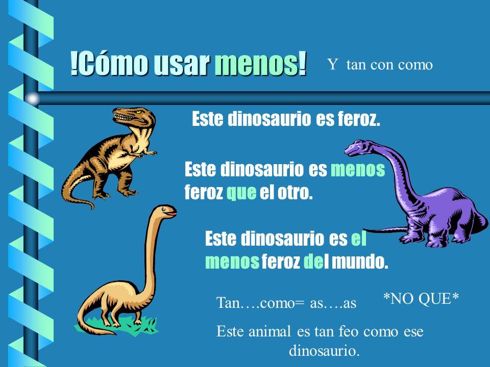 !Cómo usar menos.Este dinosaurio es feroz. Este dinosaurio es menos feroz que el otro.