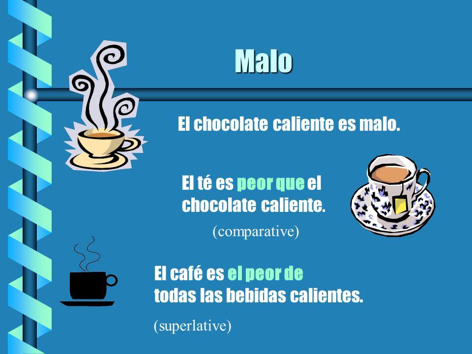 Malo El chocolate caliente es malo.El té es peor que el chocolate caliente.