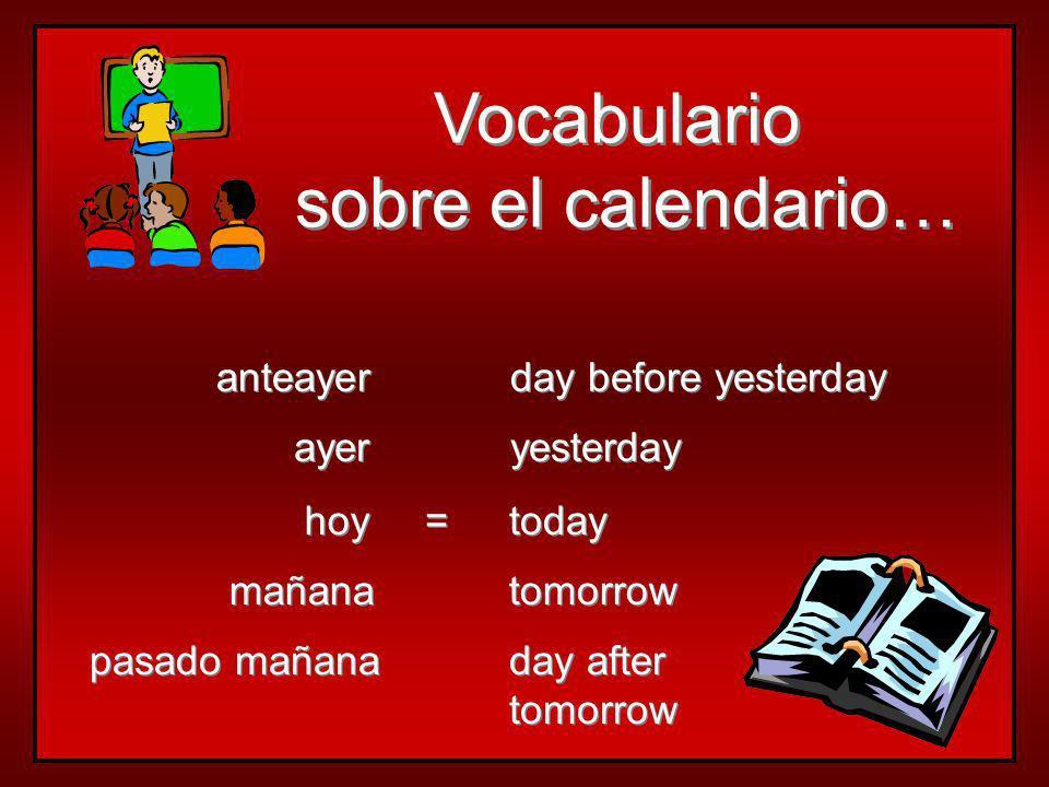 ¿Qué día es hoy.¿Qué día es mañana. ¿Qué día fue anteayer.