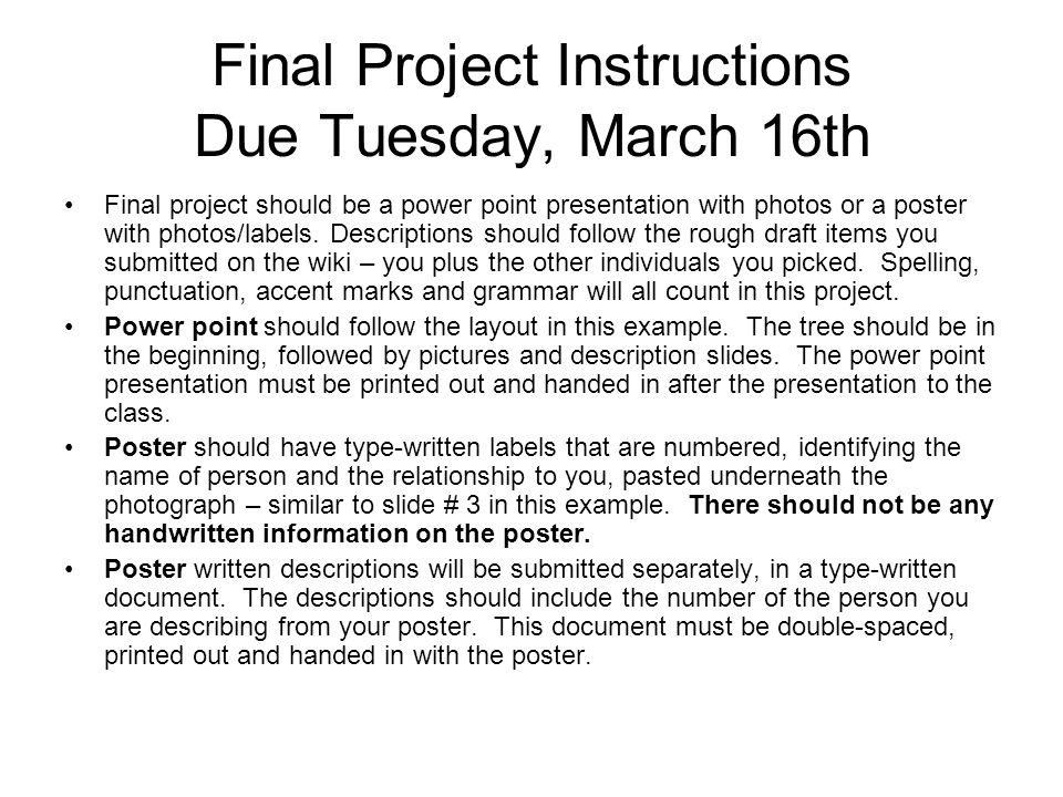 Final Project Instructions Due Tuesday, March 16th Final project should be a power point presentation with photos or a poster with photos/labels. Desc