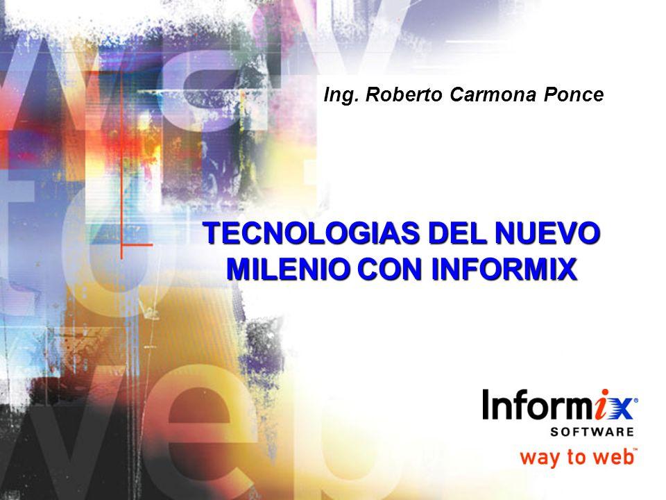 TECNOLOGIAS DEL NUEVO MILENIO CON INFORMIX Ing. Roberto Carmona Ponce