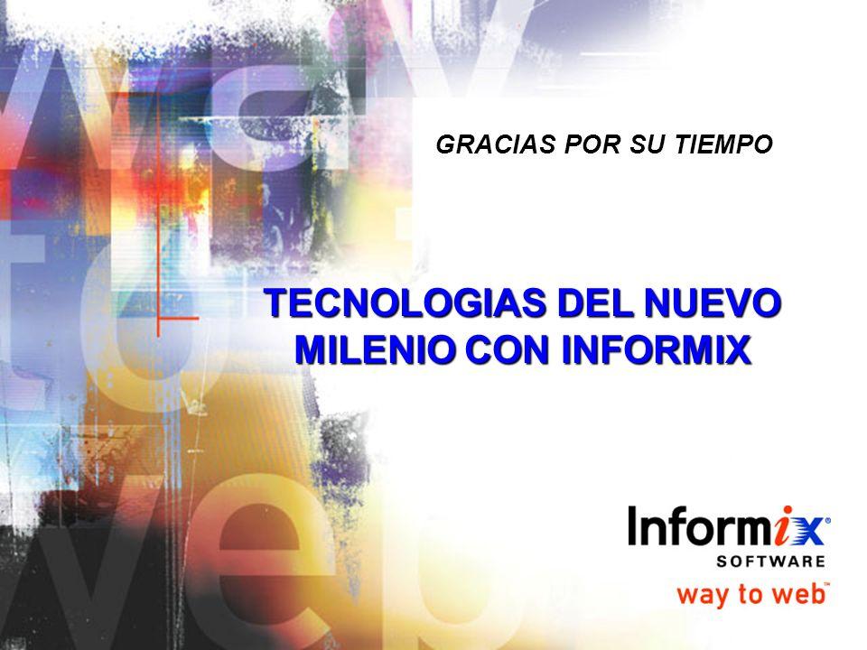 TECNOLOGIAS DEL NUEVO MILENIO CON INFORMIX GRACIAS POR SU TIEMPO