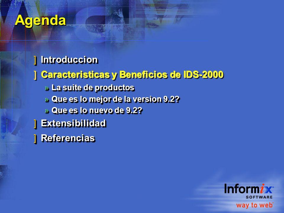 Agenda ]Introduccion ]Caracteristicas y Beneficios de IDS-2000 »La suite de productos »Que es lo mejor de la version 9.2.