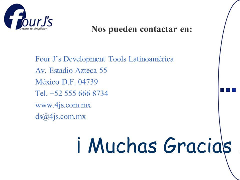 Nos pueden contactar en: Four Js Development Tools Latinoamérica Av. Estadio Azteca 55 México D.F. 04739 Tel. +52 555 666 8734 www.4js.com.mx ds@4js.c