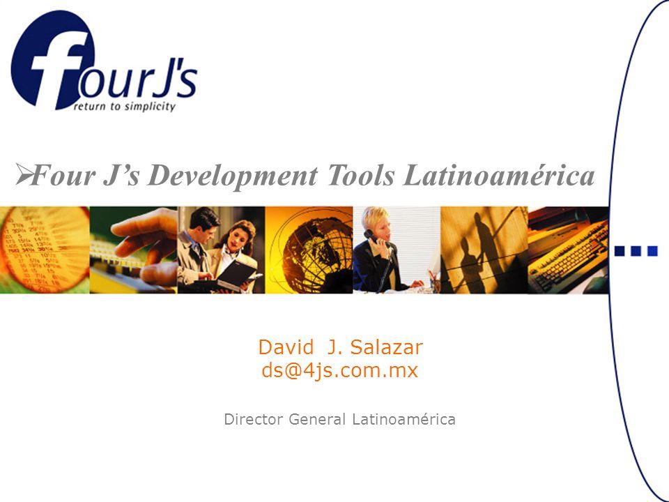 David J. Salazar ds@4js.com.mx Director General Latinoamérica Four Js Development Tools Latinoamérica