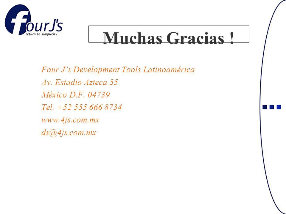 Muchas Gracias ! Four Js Development Tools Latinoamérica Av. Estadio Azteca 55 México D.F. 04739 Tel. +52 555 666 8734 www.4js.com.mx ds@4js.com.mx