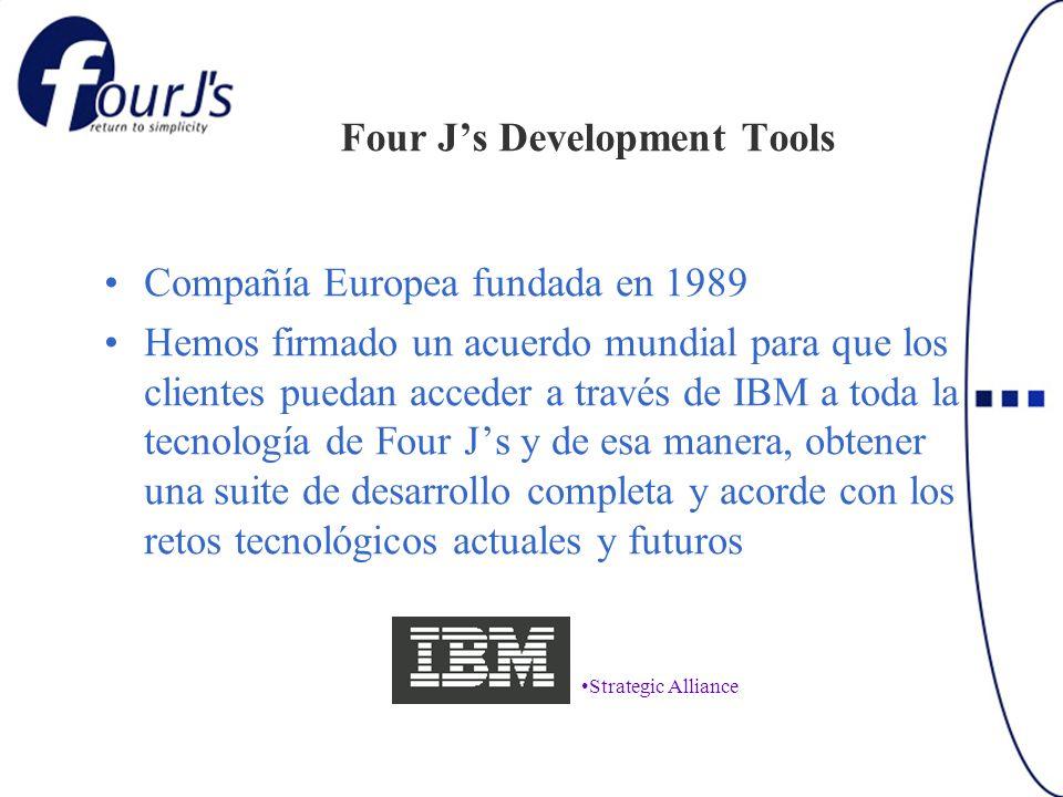 Four Js Development Tools Compañía Europea fundada en 1989 Hemos firmado un acuerdo mundial para que los clientes puedan acceder a través de IBM a toda la tecnología de Four Js y de esa manera, obtener una suite de desarrollo completa y acorde con los retos tecnológicos actuales y futuros Strategic Alliance