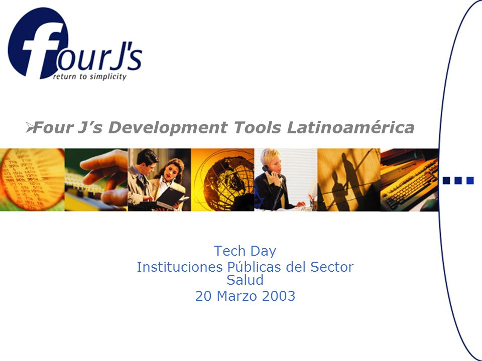 Tech Day Instituciones Públicas del Sector Salud 20 Marzo 2003 Four Js Development Tools Latinoamérica