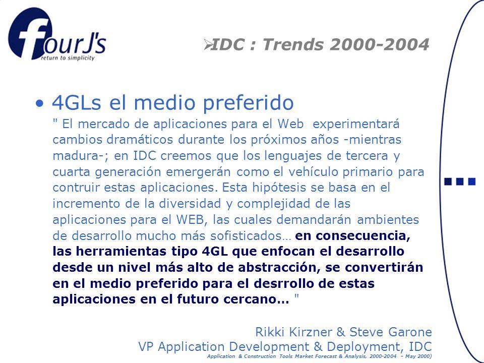 IDC : Trends 2000-2004 El mercado de aplicaciones para el Web experimentará cambios dramáticos durante los próximos años -mientras madura-; en IDC creemos que los lenguajes de tercera y cuarta generación emergerán como el vehículo primario para contruir estas aplicaciones.