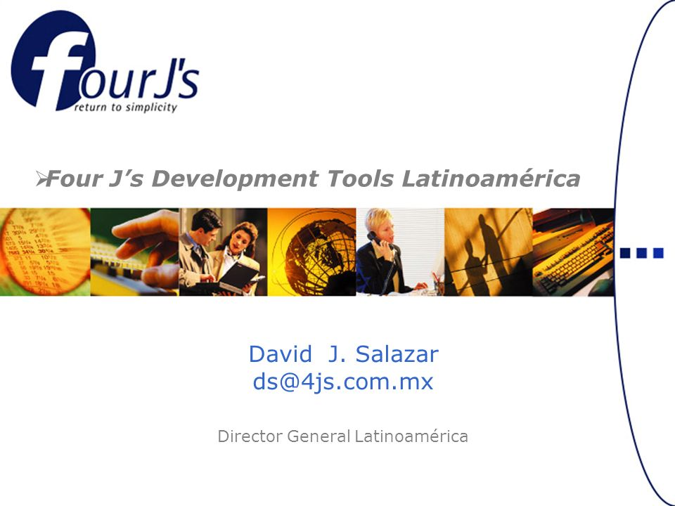 David J. Salazar ds@4js.com.mx Director General Latinoamérica Four Js Development Tools Latinoamérica