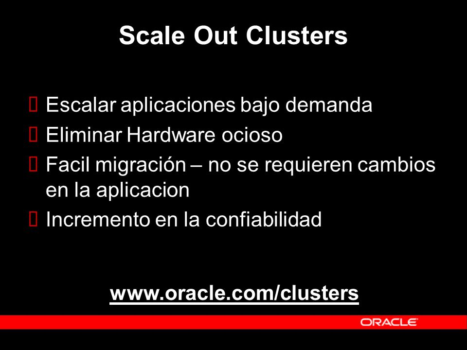 Scale Out Clusters Escalar aplicaciones bajo demanda Eliminar Hardware ocioso Facil migración – no se requieren cambios en la aplicacion Incremento en