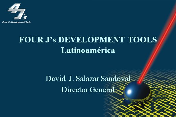 FOUR Js DEVELOPMENT TOOLS Latinoamérica David J. Salazar Sandoval Director General