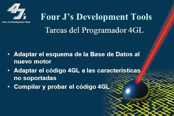 Four Js Development Tools Adaptar el esquema de la Base de Datos al nuevo motor Adaptar el código 4GL a las características no soportadas Compilar y p
