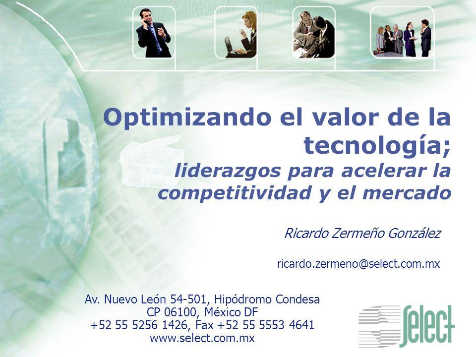 Av. Nuevo León 54-501, Hipódromo Condesa CP 06100, México DF +52 55 5256 1426, Fax +52 55 5553 4641 www.select.com.mx Optimizando el valor de la tecno