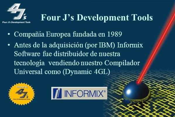 Four Js Development Tools Compañía Europea fundada en 1989 Antes de la adquisición (por IBM) Informix Software fue distribuidor de nuestra tecnología