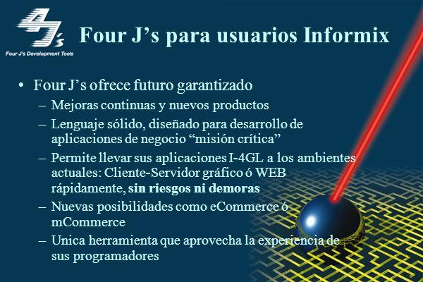Four Js para usuarios Informix Four Js ofrece futuro garantizado –Mejoras continuas y nuevos productos –Lenguaje sólido, diseñado para desarrollo de a