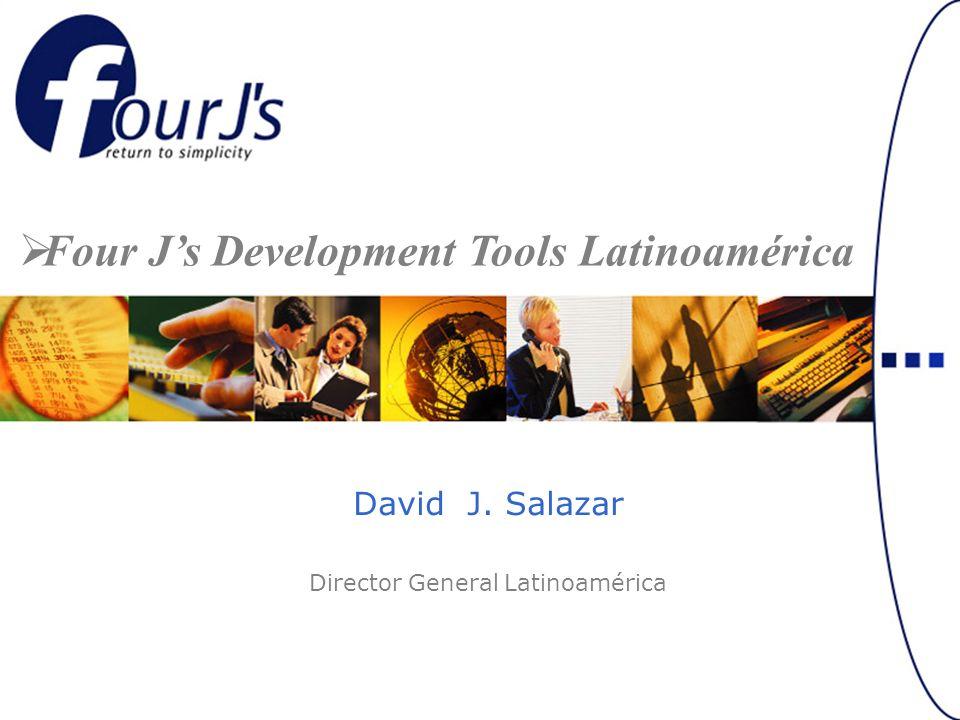 David J. Salazar Director General Latinoamérica Four Js Development Tools Latinoamérica