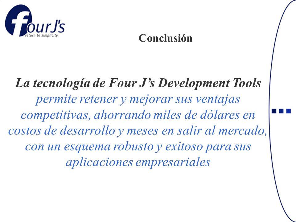 Conclusión La tecnología de Four Js Development Tools permite retener y mejorar sus ventajas competitivas, ahorrando miles de dólares en costos de des