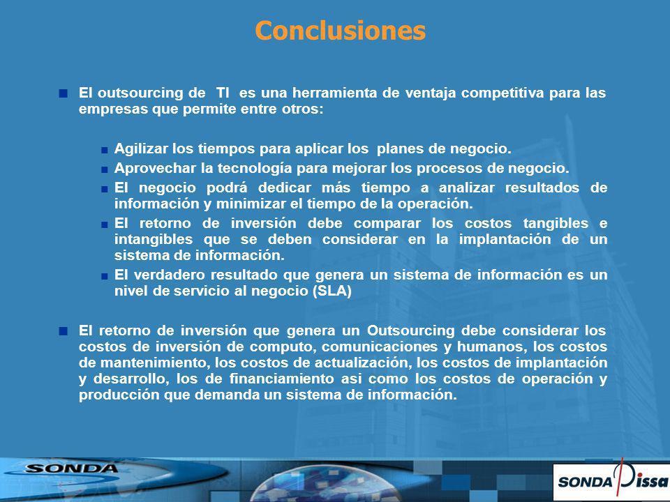 Conclusiones El outsourcing de TI es una herramienta de ventaja competitiva para las empresas que permite entre otros: Agilizar los tiempos para aplicar los planes de negocio.
