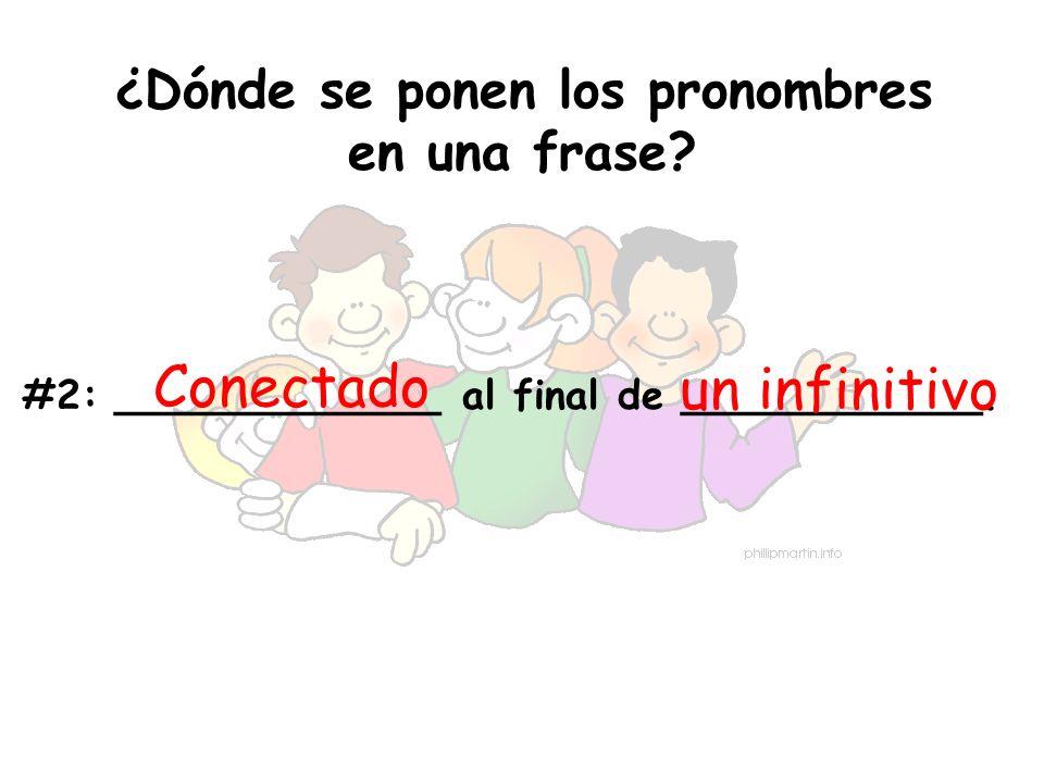 ¿Dónde se ponen los pronombres en una frase? #2:_____________ al final de ____________. Conectado un infinitivo