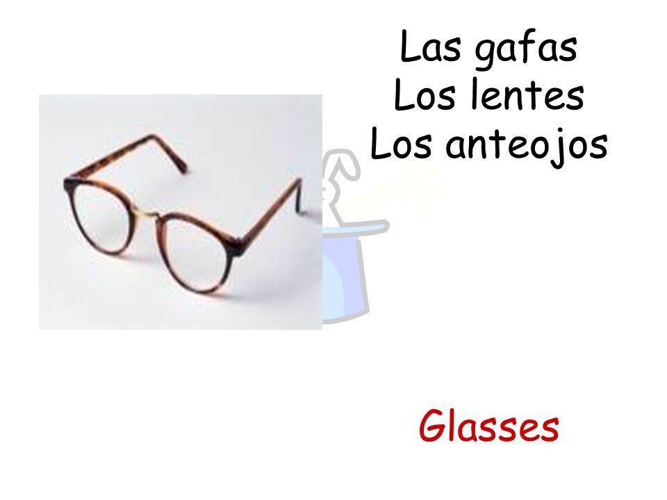 Las gafas Los lentes Los anteojos Glasses