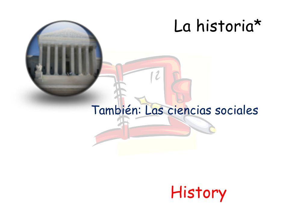 La historia* History También: Las ciencias sociales