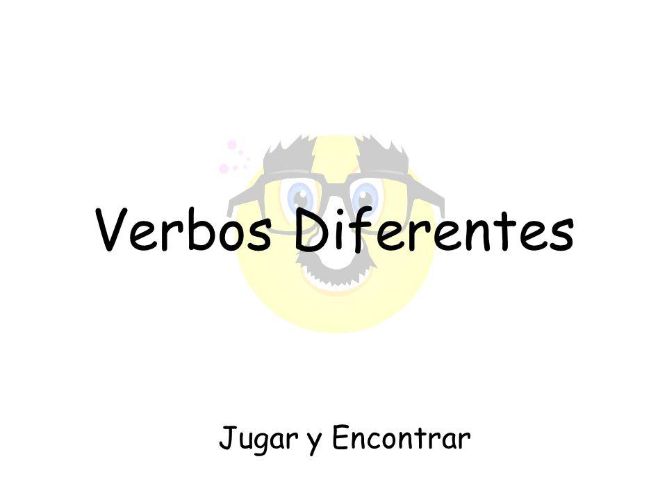 Verbos Diferentes Jugar y Encontrar
