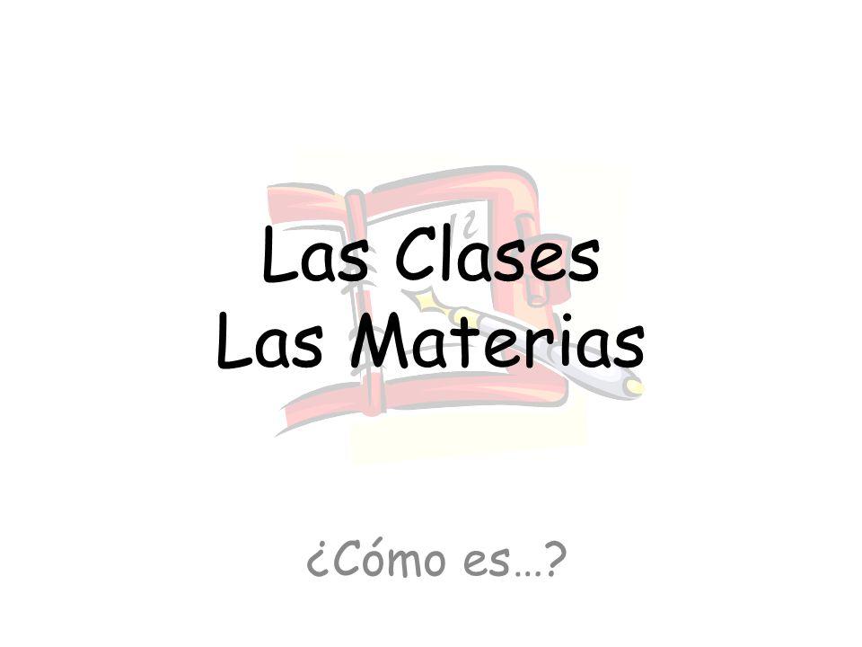 Las Clases Las Materias ¿Cómo es…?