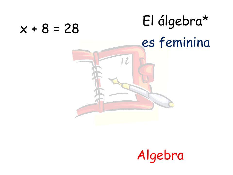 El álgebra* Algebra x + 8 = 28 es feminina