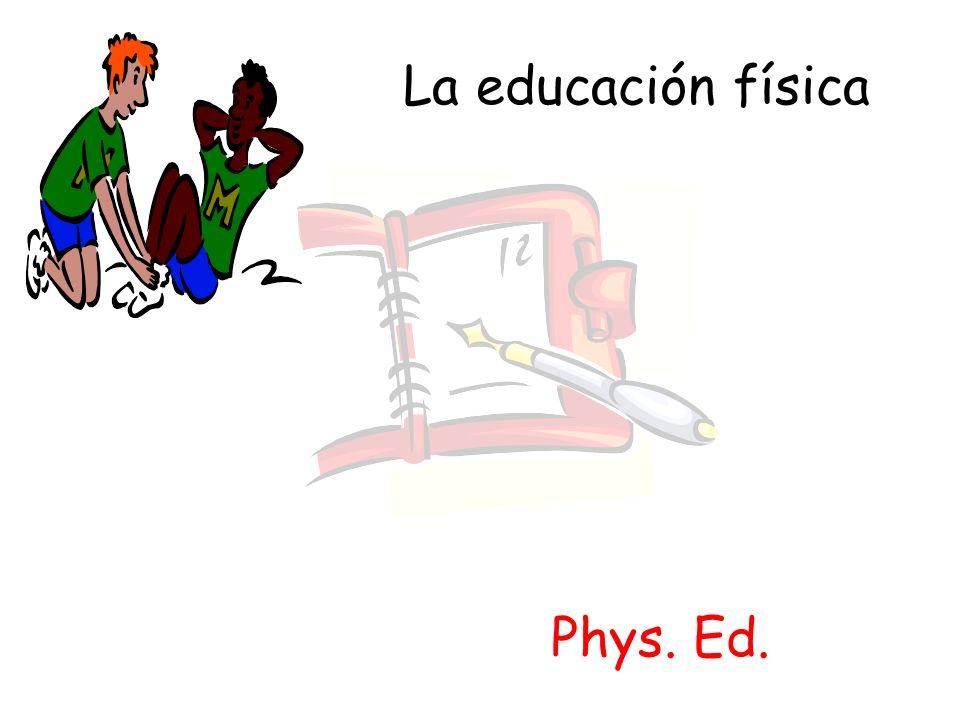 La educación física Phys. Ed.