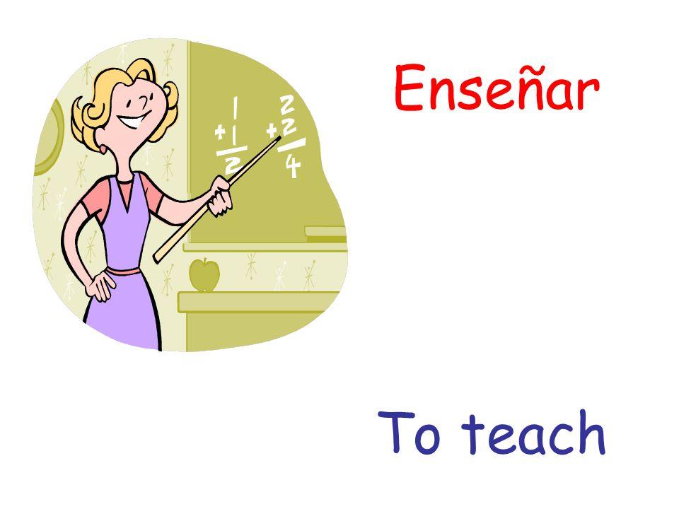 Enseñar To teach