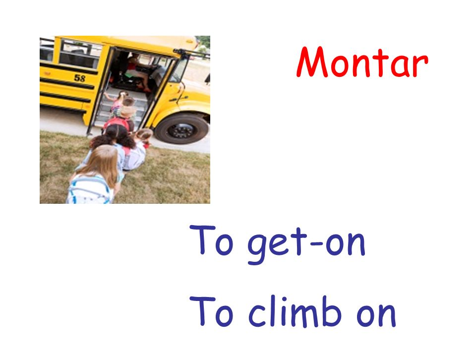 Montar To get-on To climb on