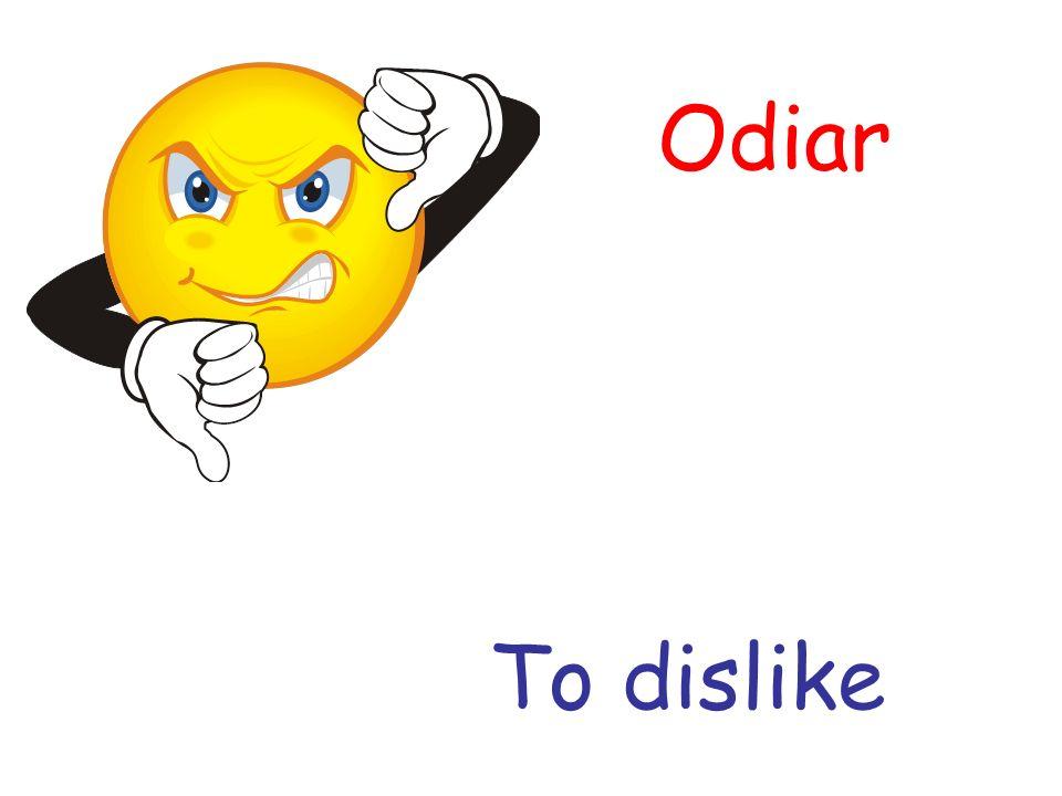 Odiar To dislike