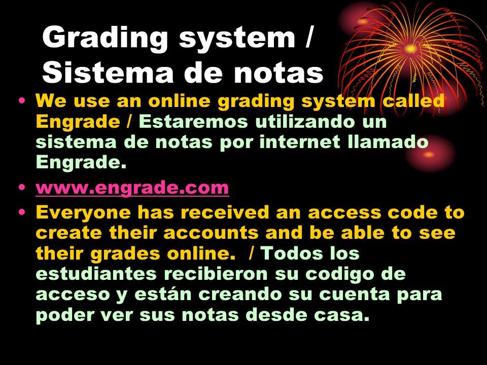 Grading system / Sistema de notas We use an online grading system called Engrade / Estaremos utilizando un sistema de notas por internet llamado Engra