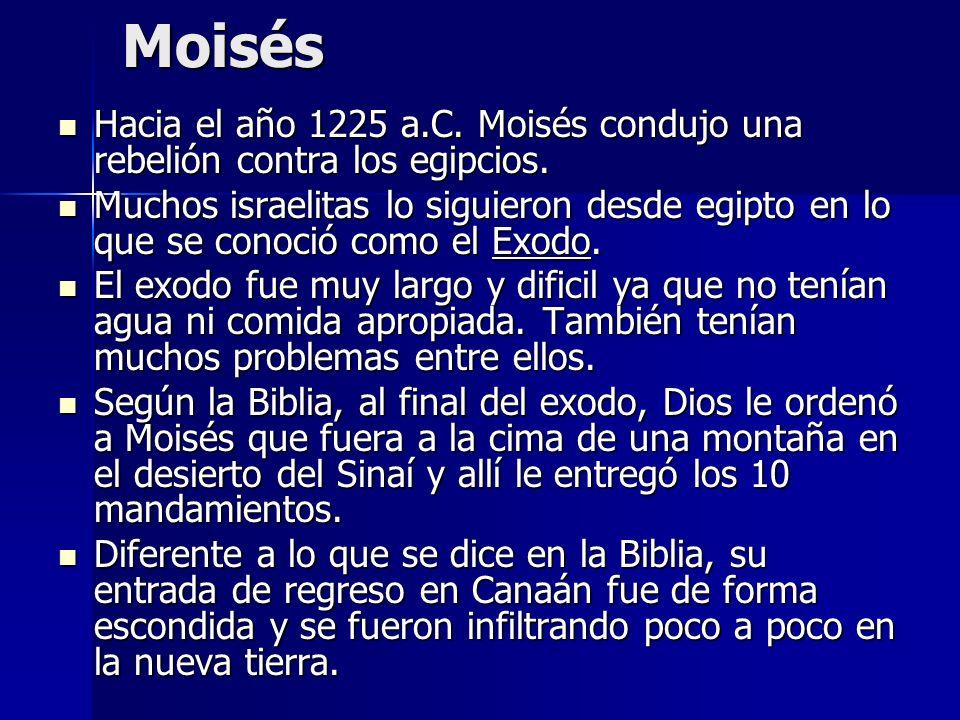 Moisés Hacia el año 1225 a.C. Moisés condujo una rebelión contra los egipcios. Hacia el año 1225 a.C. Moisés condujo una rebelión contra los egipcios.