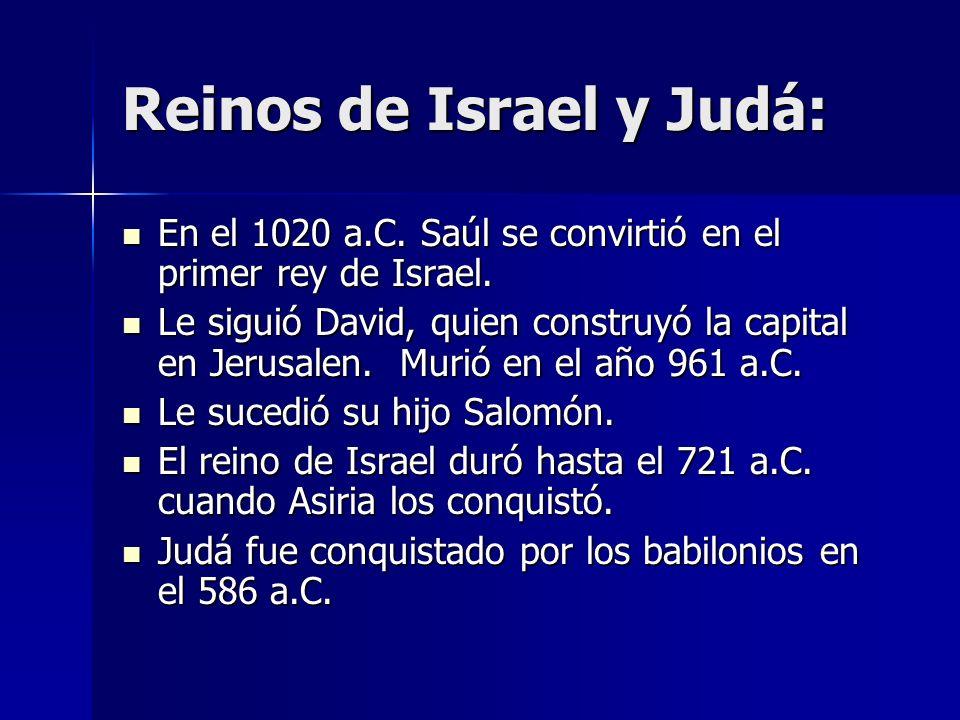 Reinos de Israel y Judá: En el 1020 a.C. Saúl se convirtió en el primer rey de Israel. En el 1020 a.C. Saúl se convirtió en el primer rey de Israel. L