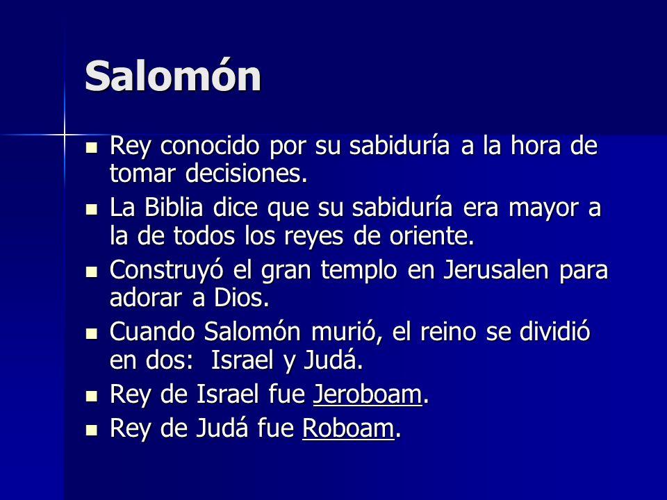 Salomón Rey conocido por su sabiduría a la hora de tomar decisiones. Rey conocido por su sabiduría a la hora de tomar decisiones. La Biblia dice que s