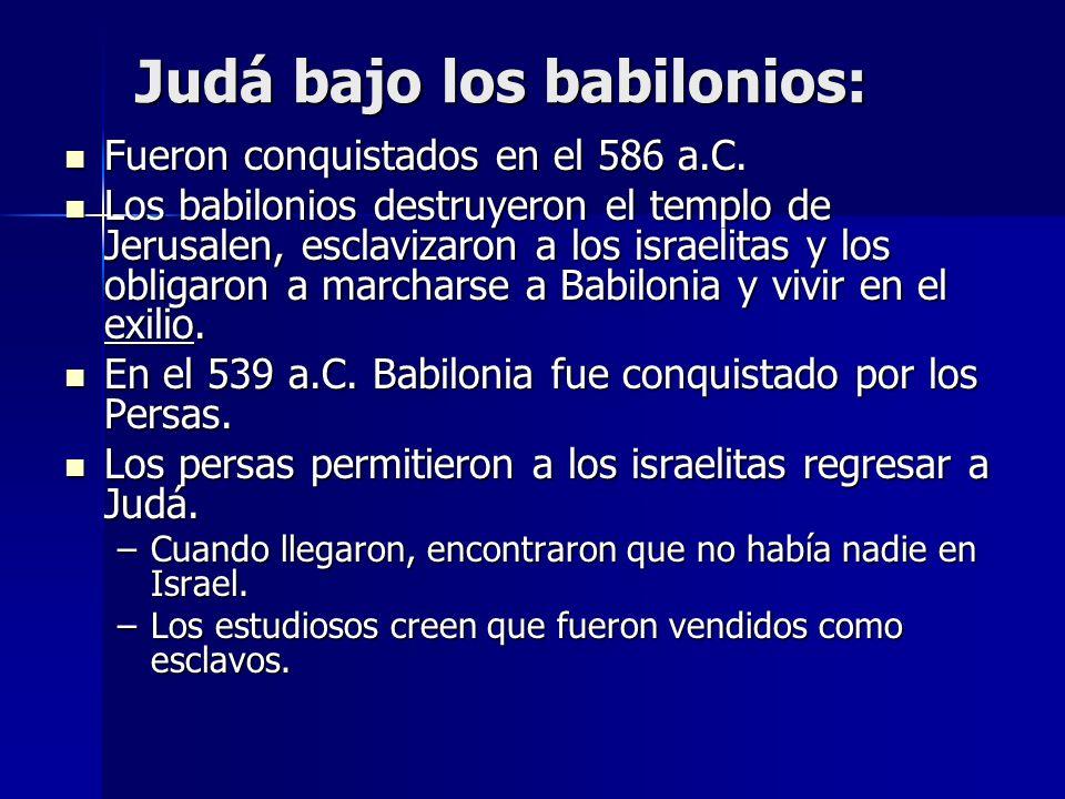 Judá bajo los babilonios: Fueron conquistados en el 586 a.C. Fueron conquistados en el 586 a.C. Los babilonios destruyeron el templo de Jerusalen, esc