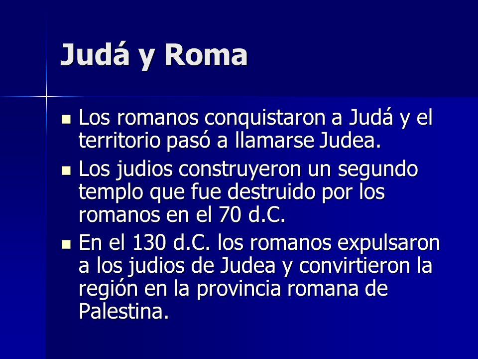 Judá y Roma Los romanos conquistaron a Judá y el territorio pasó a llamarse Judea. Los romanos conquistaron a Judá y el territorio pasó a llamarse Jud