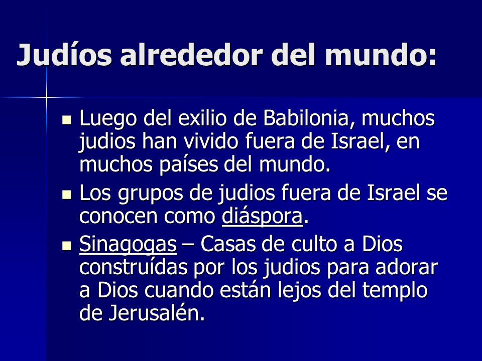 Judíos alrededor del mundo: Luego del exilio de Babilonia, muchos judios han vivido fuera de Israel, en muchos países del mundo. Luego del exilio de B