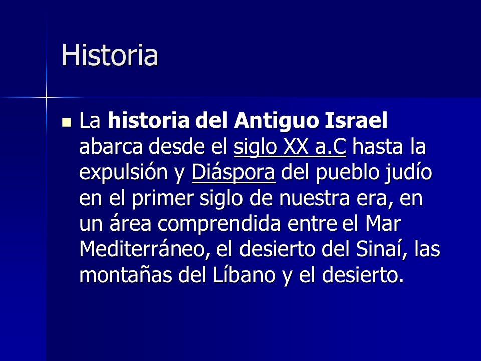 Historia La historia del Antiguo Israel abarca desde el siglo XX a.C hasta la expulsión y Diáspora del pueblo judío en el primer siglo de nuestra era,