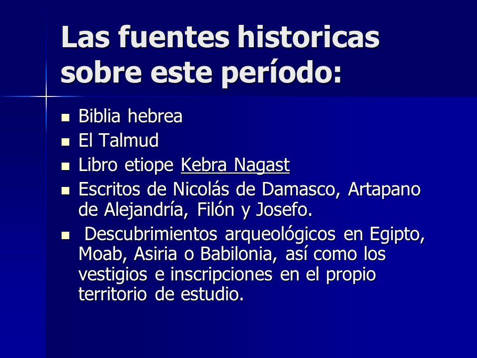 Las fuentes historicas sobre este período: Biblia hebrea Biblia hebrea El Talmud El Talmud Libro etiope Kebra Nagast Libro etiope Kebra Nagast Escrito