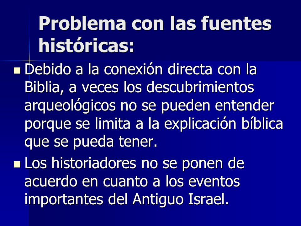 Problema con las fuentes históricas: Debido a la conexión directa con la Biblia, a veces los descubrimientos arqueológicos no se pueden entender porqu