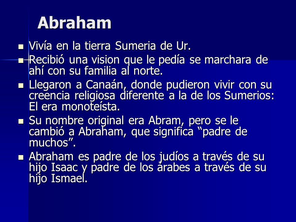 Abraham Vivía en la tierra Sumeria de Ur. Vivía en la tierra Sumeria de Ur. Recibió una vision que le pedía se marchara de ahí con su familia al norte