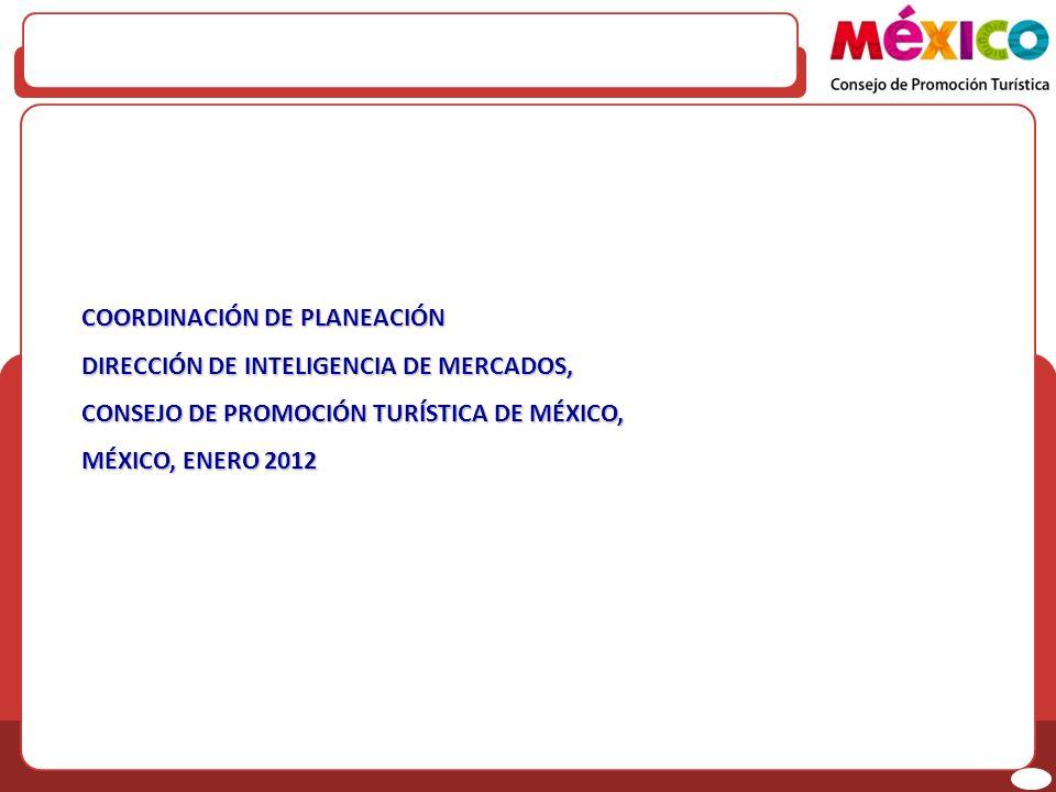 COORDINACIÓN DE PLANEACIÓN DIRECCIÓN DE INTELIGENCIA DE MERCADOS, CONSEJO DE PROMOCIÓN TURÍSTICA DE MÉXICO, MÉXICO, ENERO 2012