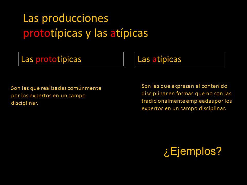 Las producciones prototípicas y las atípicas Las prototípicasLas atípicas Son las que realizadas comúnmente por los expertos en un campo disciplinar.