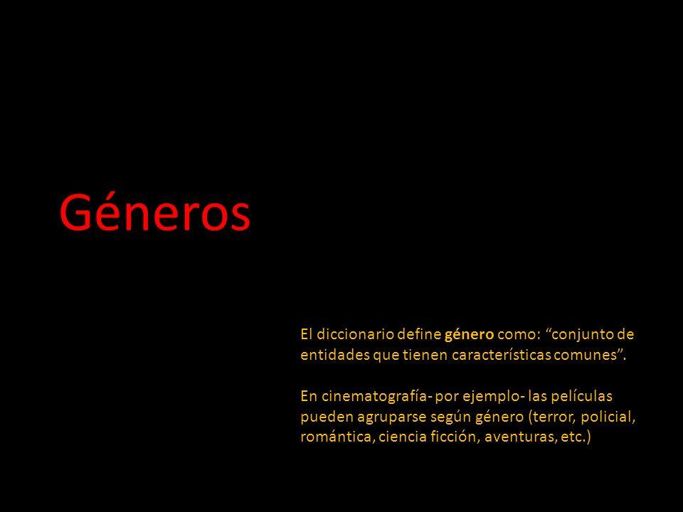 Géneros El diccionario define género como: conjunto de entidades que tienen características comunes. En cinematografía- por ejemplo- las películas pue