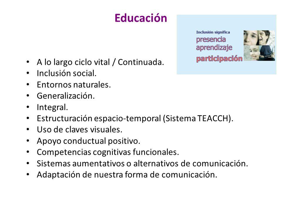 Educación A lo largo ciclo vital / Continuada. Inclusión social. Entornos naturales. Generalización. Integral. Estructuración espacio-temporal (Sistem