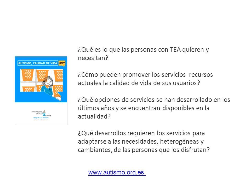 www.autismo.owww.autismo.org.es ¿Qué es lo que las personas con TEA quieren y necesitan? ¿Cómo pueden promover los servicios recursos actuales la cali